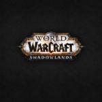ВЫХОД ДОПОЛНЕНИЯ WORLD OF WARCRAFT: SHADOWLANDS АНОНСИРОВАН